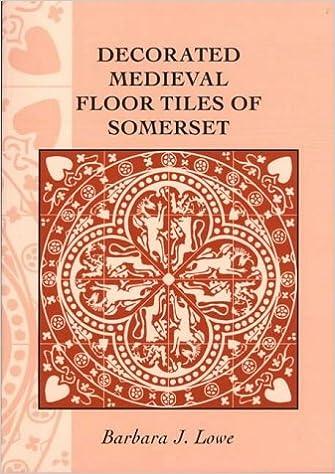 Decorated Medieval Floor Tiles of Somerset: Barbara J. Lowe ...