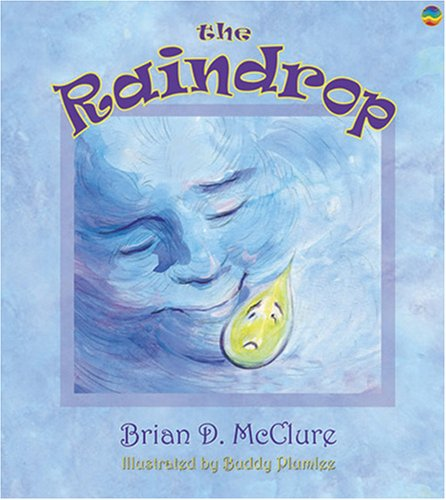The Raindrop (The Brian D. McClure Children's Book Collection) PDF