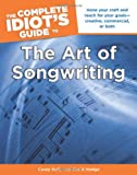 The Complete Idiot's Guide to the Art of Songwriting (Idiot's Guides)