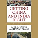Getting China and India Right: Strategies for Leveraging Economies for Global Advantage Audiobook by Haiyan Wang, Anil K. Gupta Narrated by Stow Lovejoy