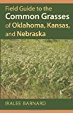 Field Guide to the Common Grasses of Oklahoma, Kansas, and Nebraska, Iralee Barnard, 0700619453