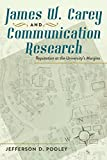 James W. Carey and Communication Research: Reputation at the University's Margins