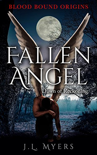 Fallen Angel: Dawn of Reckoning (Blood Bound Origins Novella Book 1) by [Myers, J.L.]