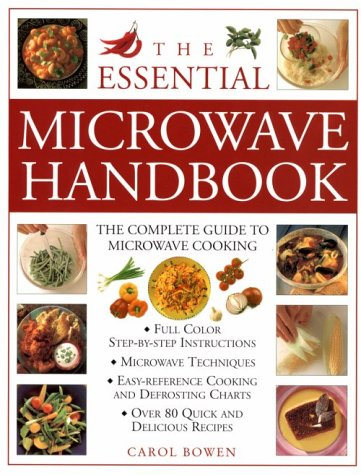 The Essential Microwave Handbook: The Complete Guide to Microwave Cooking by Carol Bowen