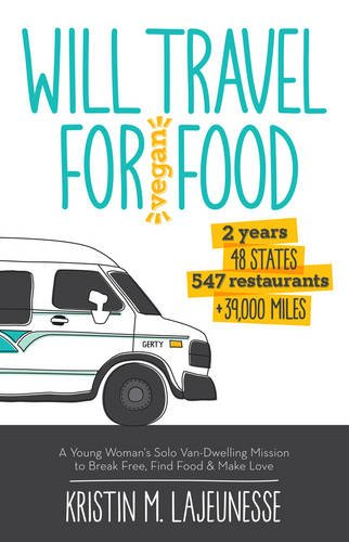 Will Travel for Vegan Food: A Young Woman's Solo Van-Dwelling Mission to Break Free, Find Food, and Make Love