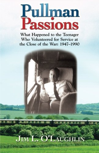 Pullman Passions: What Happened to the Teenager Who Volunteered for Service at the Close of the War: - Jim Laughlin