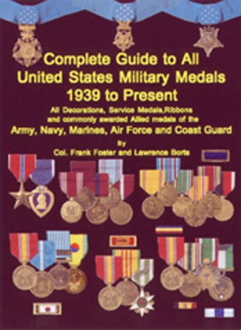 Complete Guide To United States Military Medals 1939 To Present Author  All Decorations Service Medals Ribbons And Commonly Awarded Allied Medals Of ... Nacy Marines Air Force And Coast Guard
