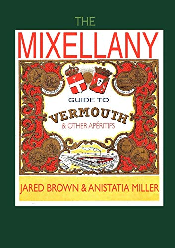 The Mixellany Guide to Vermouth & Other AP Ritifs Jared McDaniel Brown