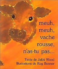 Meuh, meuh, vache rousse, n'as-tu pas... par Jakki Wood