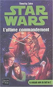 Star Wars, tome 14 : L'ultime commandement (La Croisade noire du Jedi fou / Le Cycle de Thrawn 3) par Zahn