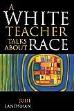White Teacher Talks about Race, Julie Landsman, 1578861810