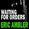 Waiting for Orders Audiobook by Eric Ambler Narrated by Brian Bowles