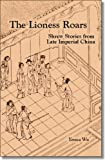 The Lioness Roars : Shrew Stories from Late Imperial China, , 1885445814