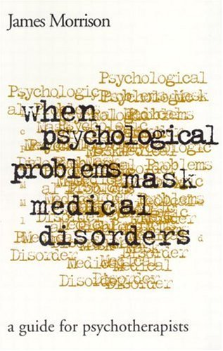 When Psychological Problems Mask Medical Disorders: A Guide for Psychotherapists