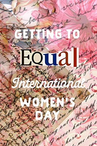 Getting To Equal: International Womens Day Gifts: This is a blank, lined journal that makes a perfect International Women's Day gift for women. It's ... pages, a convenient size to write things in.