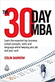 The 30 Day MBA: Learn the Essential Top Business School Concepts, Skills and Language Whilst Keeping Your Job and Your Cash