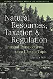 Natural Resources, Taxation, and Regulation: Unusual Perpsectives on a Classic Problem