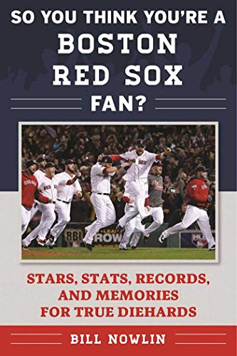 - So You Think You're a Boston Red Sox Fan?: Stars, Stats, Records, and Memories for True Diehards (So You Think You're a Team Fan)