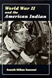 World War II and the American Indian, Townsend, Kenneth William, 0826320384