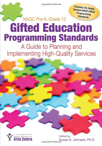 NAGC Pre-K–Grade 12 Gifted Education Programming Standards: A Guide to Planning and Implementing High-Quality Services