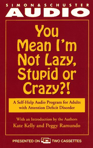 You Mean I'm Not Lazy, Stupid or Crazy?: A Self-help Audio Program for Adults with Attention Deficit Disorder by Brand: Simon n Schuster Audio