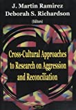 Cross-Cultural Approaches to Research on Aggression and Reconciliation, Deborah S. Richardson, 1590330323