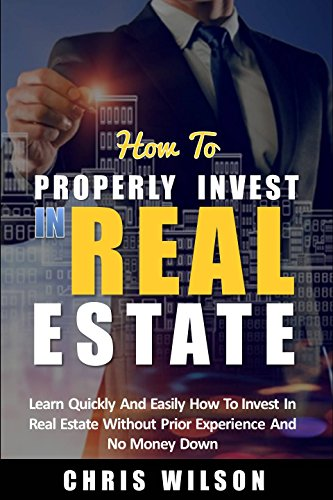 How To Invest In Real Estate: Learn quickly and easily how to invest in real estate without prior experience and no money down