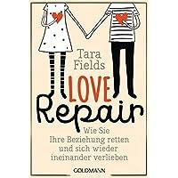 Love Repair: Wie Sie Ihre Beziehung retten und sich wieder ineinander verlieben
