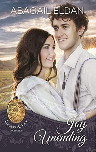 Joy, Unending (Lockets and Lace Book 11) by [Eldan, Abagail]