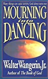 Mourning into Dancing, Walter Wangerin, 0310207657