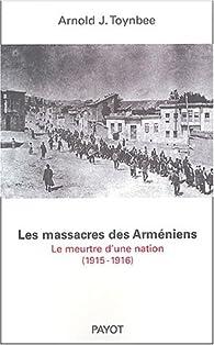 Le massacre des Arméniens (1915-1916) par Arnold Toynbee