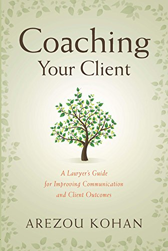 Coaching Your Client: A Lawyer's Guide for Improving Communication and Client Outcomes Paperback – February 7, 2016 Arezou Kohan American Bar Association 1634251229 Law Office Management