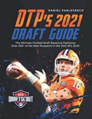 DTP's 2021 NFL Draft Guide: The Ultimate Football Draft Resource Featuring Over 300+ of the Best Prospects