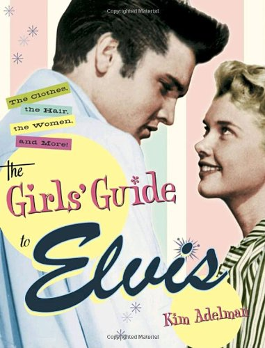 Download The Girls' Guide to Elvis: The Clothes, The Hair, The Women, and More! pdf epub