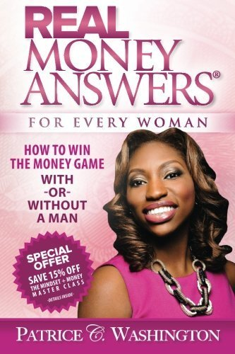 Real Money Answers for Every Woman: How to Win the Money Game With or Without a Man by Washington, Patrice C. (2013) Paperback