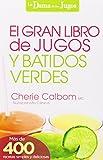 El Gran Libro de Jugos y Batidos Verdes: La Dama de los Jugos = The Big Book of Juices and Green Smoothies