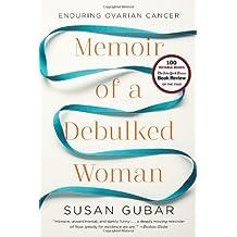 Memoir of a Debulked Woman: Enduring Ovarian Cancer