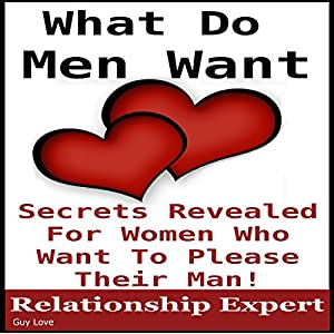 What Men Want: Secrets Revealed for Women Who Want to Please Their Man Audiobook