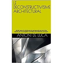LE DECONSTRUCTIVISME ARCHITECTURAL: «Quels apports physiques et perceptuels peuvent être induits par la conception architecturale déconstructiviste?» (French Edition)