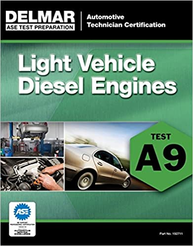 ASE Test Preparation - A9 Light Vehicle Diesel Engines (ASE Test Prep: Automotive Technician Certification Manual) (ASE Test Preparation: Automobile Certification) 1st Edition by Cengage Learning Delmar  PDF Download