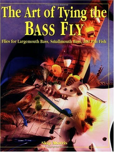 The Art of Tying the Bass Fly: Flies for Largemouth Bass, Smallmouth Bass, and Pan Fish