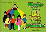 Maybe We Do Love Our Parents, Stuwart Starr, 0966885023