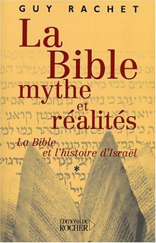 Amazon Fr La Bible Mythe Et Realites La Bible Et L Histoire D Israel Rachet Guy Livres