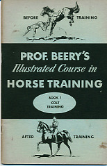 Prof. Beery's Illustrated Course in Horse Training - Book No. 1 - Colt Training (Prof. Beery's Mail Course in Horsemanship)