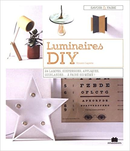 Luminaires DIY : 24 lampes, suspensions, appliques, guirlandes... à faire soi-même !