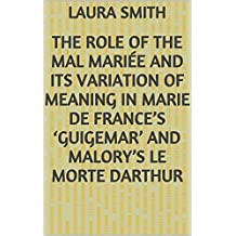 The role of the mal mariée and its variation of meaning in Marie de France's 'Guigemar' and Malory's Le Morte Darthur