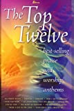 img - for The Top Twelve: Best-selling Praise and Worship Anthems book / textbook / text book