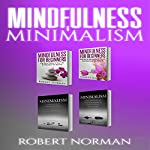 Minimalism, Mindfulness for Beginners: 4 Books in 1 | Robert Norman
