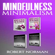 Minimalism, Mindfulness for Beginners: 4 Books in 1 Audiobook by Robert Norman Narrated by Adam Dubeau
