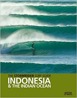 The stormrider surf guide indonesia and the indian ocean: surfing.